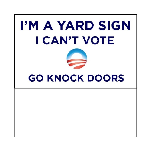 I'm a Yard Sign. I can't vote. Go Knock Doors